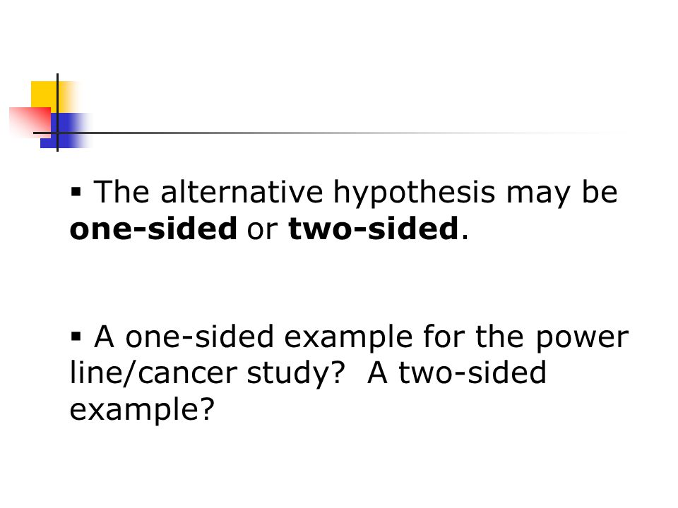  The alternative hypothesis may be one-sided or two-sided.