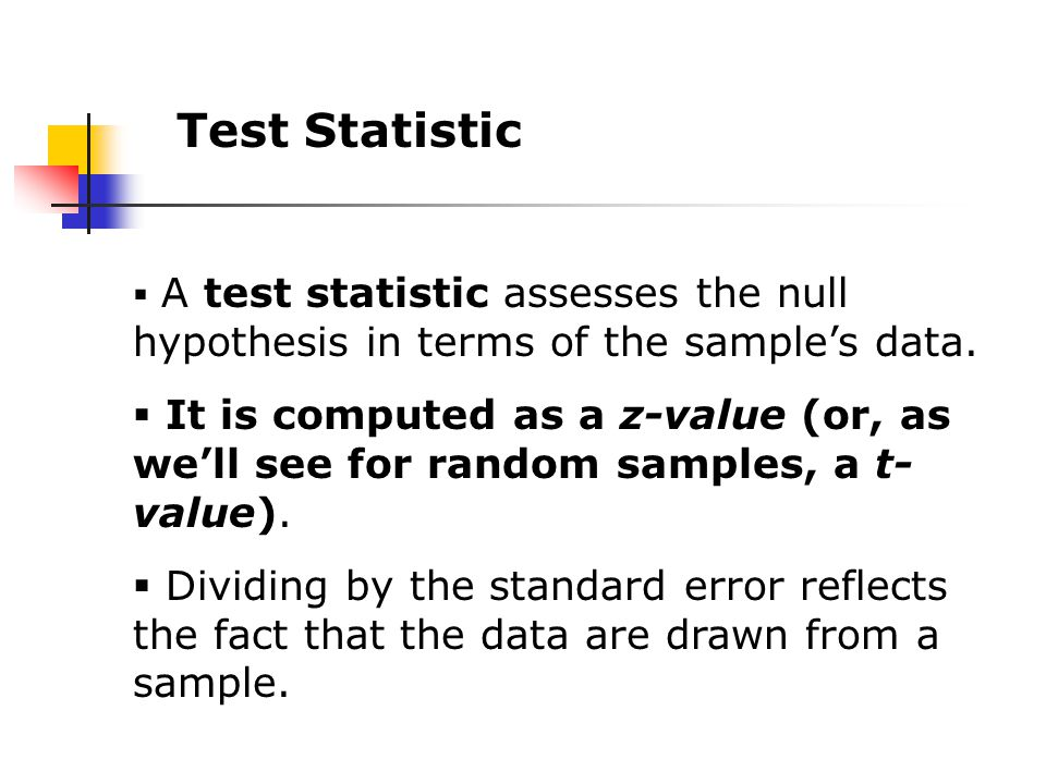 Test Statistic  A test statistic assesses the null hypothesis in terms of the sample's data.