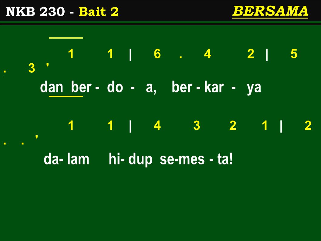 1 1 | 6. 4 2 | 5. 3 . dan ber - do - a, ber - kar - ya 1 1 | 4 3 2 1 | 2..