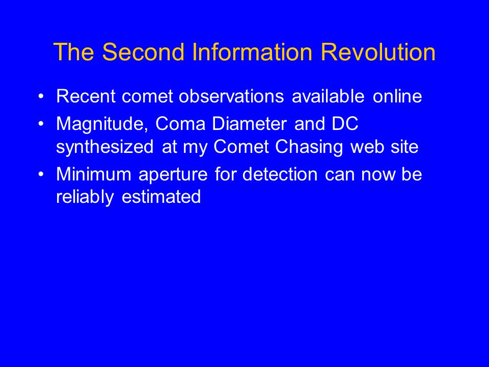The Second Information Revolution Recent comet observations available online Magnitude, Coma Diameter and DC synthesized at my Comet Chasing web site Minimum aperture for detection can now be reliably estimated