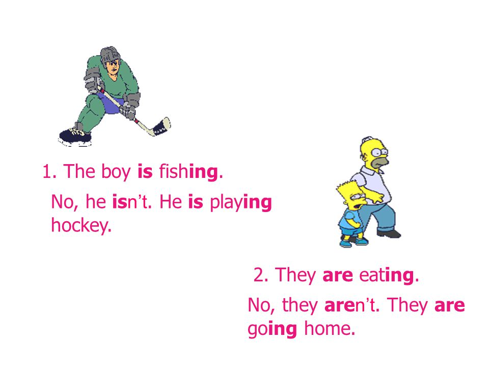 1. The boy is fishing. 2. They are eating. No, he is n't.