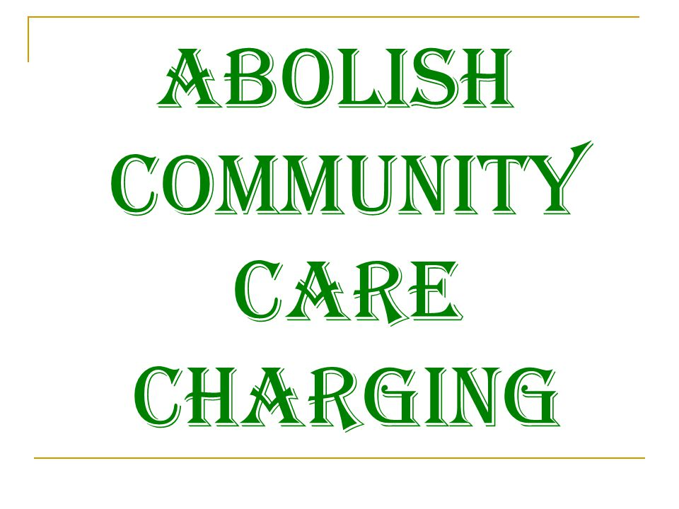 Abolish Community Care Charging