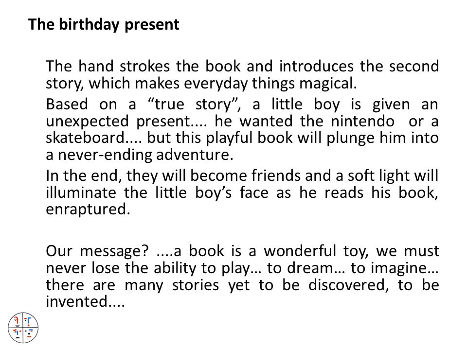 The birthday present The hand strokes the book and introduces the second story, which makes everyday things magical.