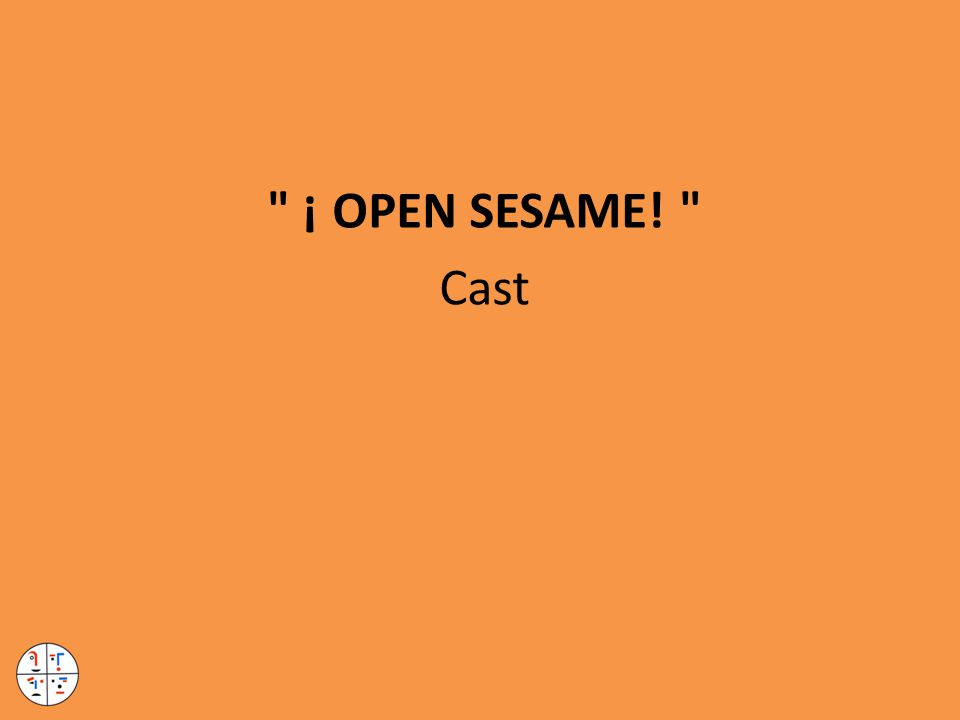 ¡ OPEN SESAME! Cast