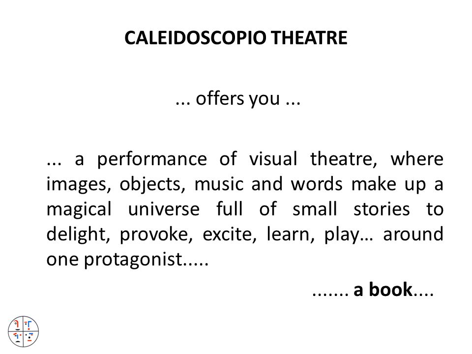 CALEIDOSCOPIO THEATRE... offers you......