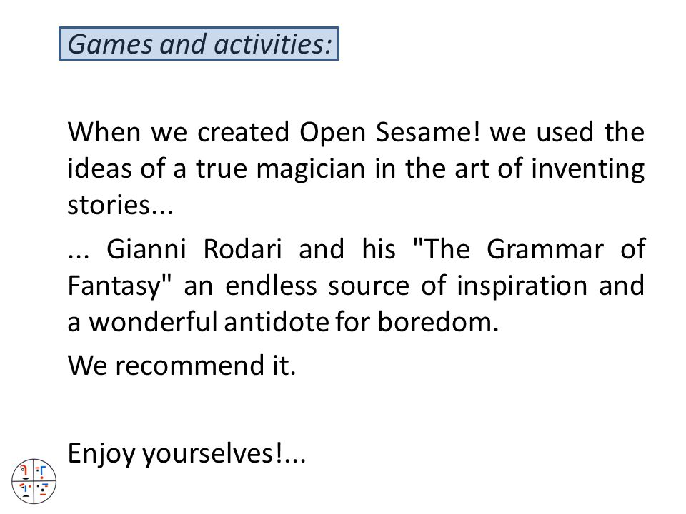 Games and activities: When we created Open Sesame.