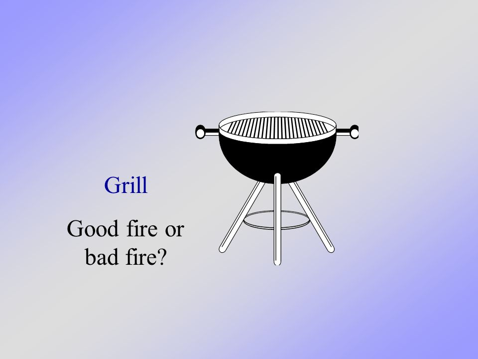 Grill Good fire or bad fire