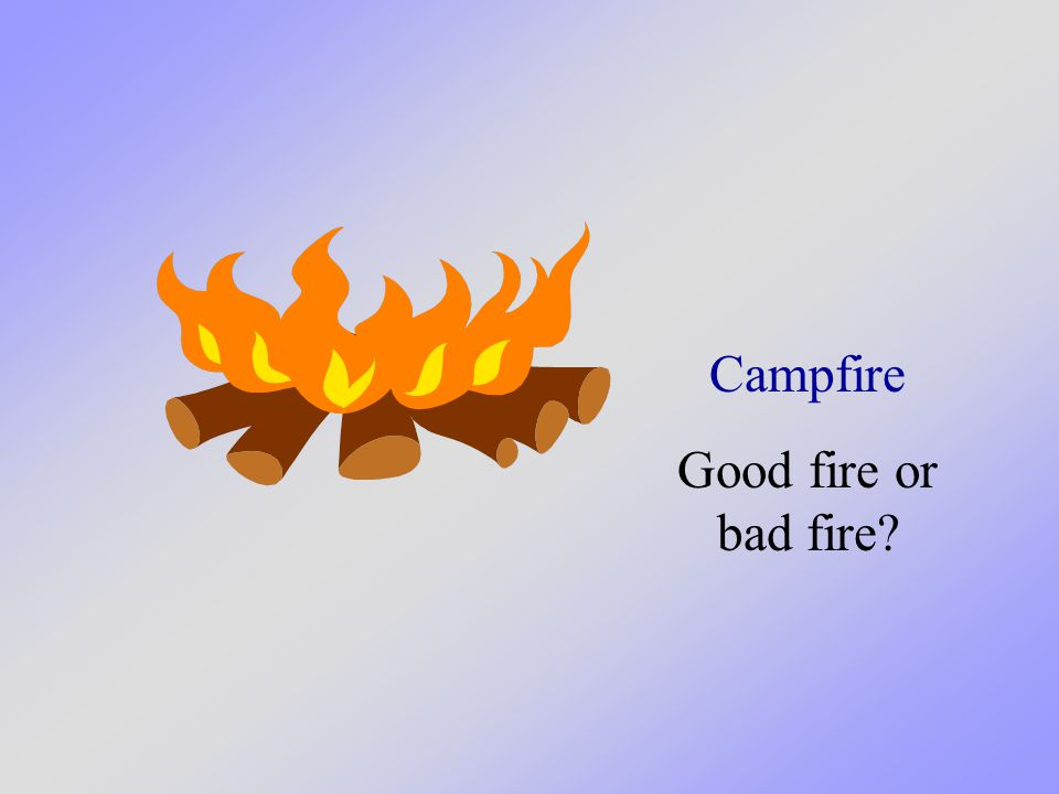 Campfire Good fire or bad fire