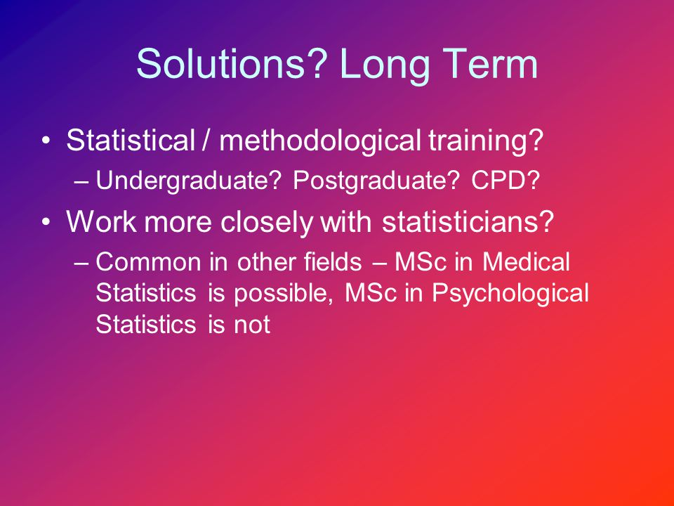 Solutions. Long Term Statistical / methodological training.