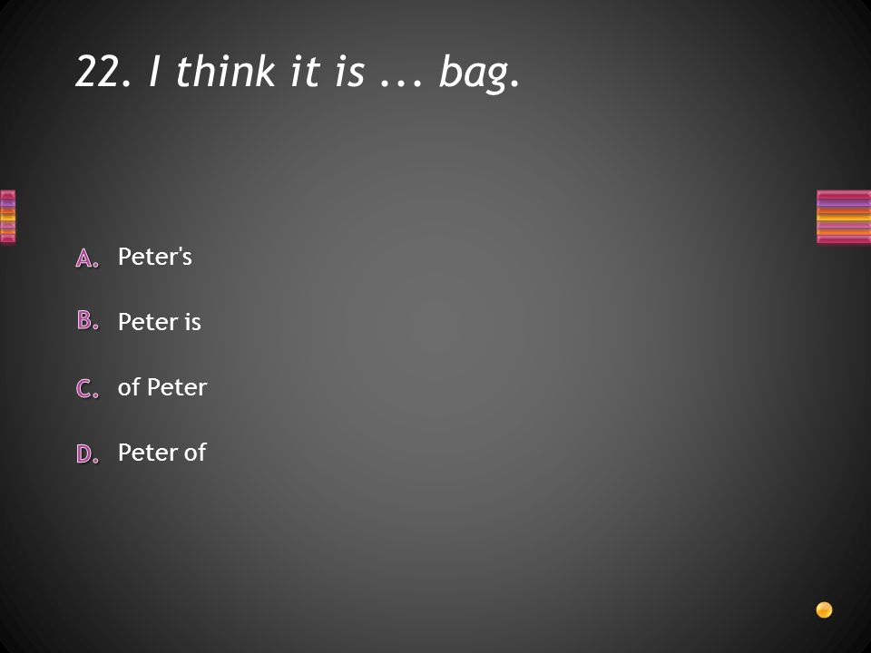 22. I think it is... bag. Peter of of Peter Peter is Peter s