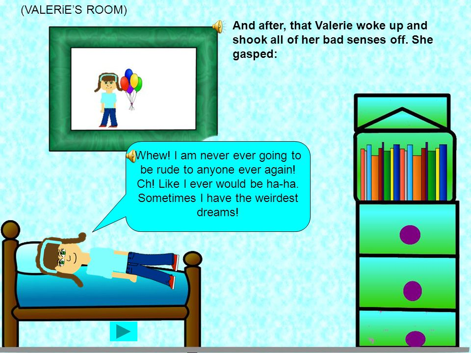 As soon as Mrs. Karina exploded with anger, Valerie ran into the classroom.