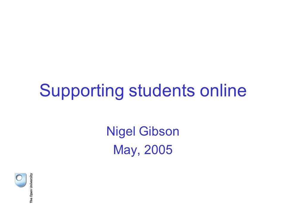 Supporting students online Nigel Gibson May, 2005