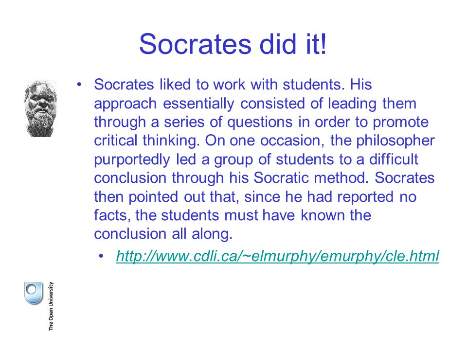 Socrates did it. Socrates liked to work with students.