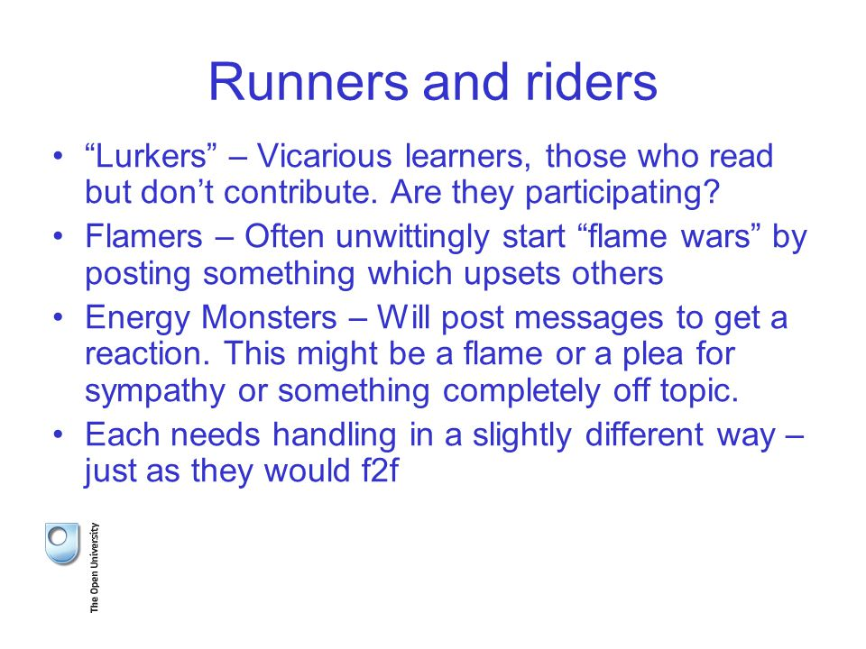 Runners and riders Lurkers – Vicarious learners, those who read but don't contribute.