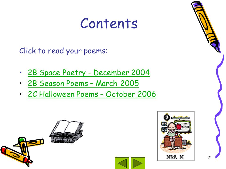 2 Contents Click to read your poems: 2B Space Poetry - December 2004 2B Season Poems – March 2005 2C Halloween Poems – October 2006