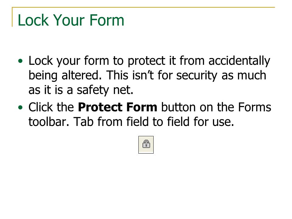 Lock Your Form Lock your form to protect it from accidentally being altered.
