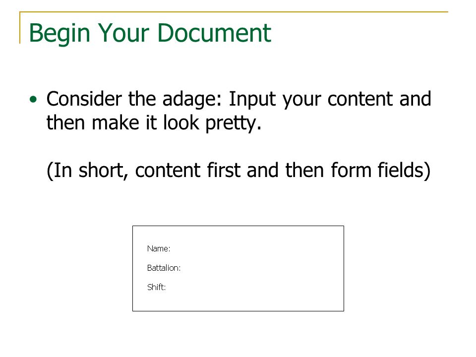 Begin Your Document Consider the adage: Input your content and then make it look pretty.