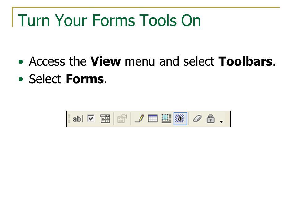Turn Your Forms Tools On Access the View menu and select Toolbars. Select Forms.