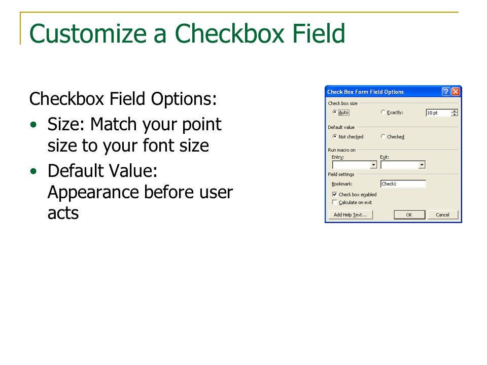 Customize a Checkbox Field Checkbox Field Options: Size: Match your point size to your font size Default Value: Appearance before user acts