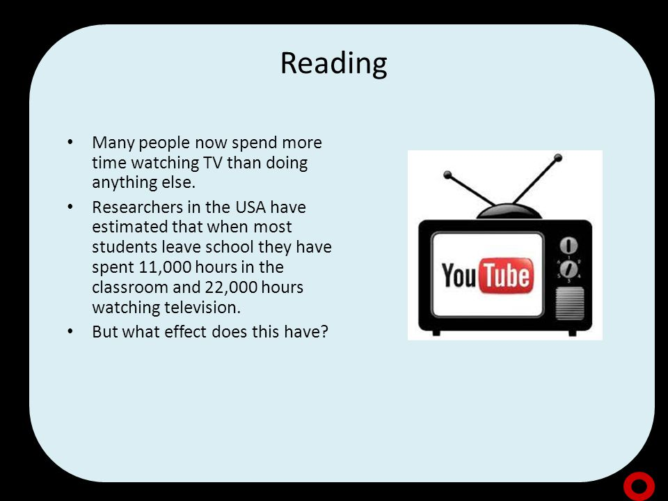 Reading Many people now spend more time watching TV than doing anything else.