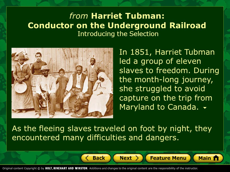 from Harriet Tubman: Conductor on the Underground Railroad Introducing the Selection As the fleeing slaves traveled on foot by night, they encountered many difficulties and dangers.