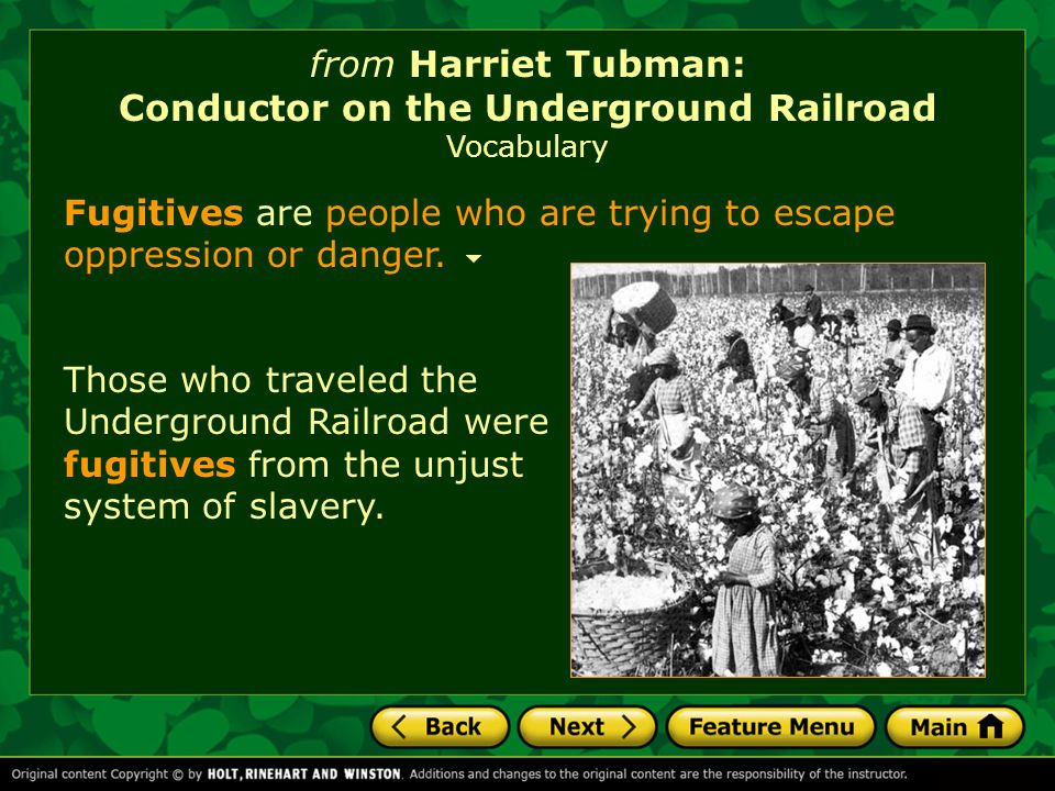 from Harriet Tubman: Conductor on the Underground Railroad Vocabulary Fugitives are people who are trying to escape oppression or danger.