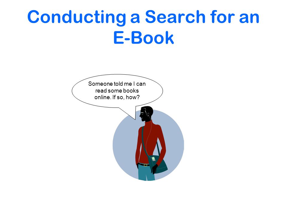 Conducting a Search for an E-Book Someone told me I can read some books online. If so, how
