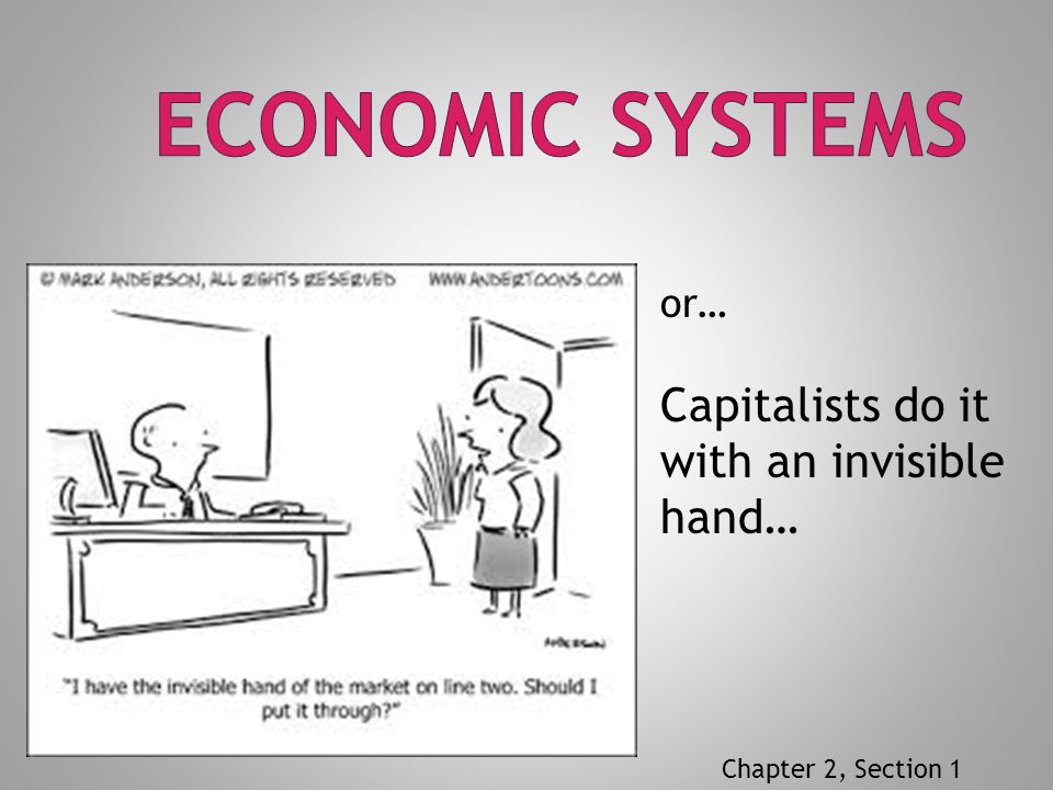 or… Capitalists do it with an invisible hand… Chapter 2, Section 1
