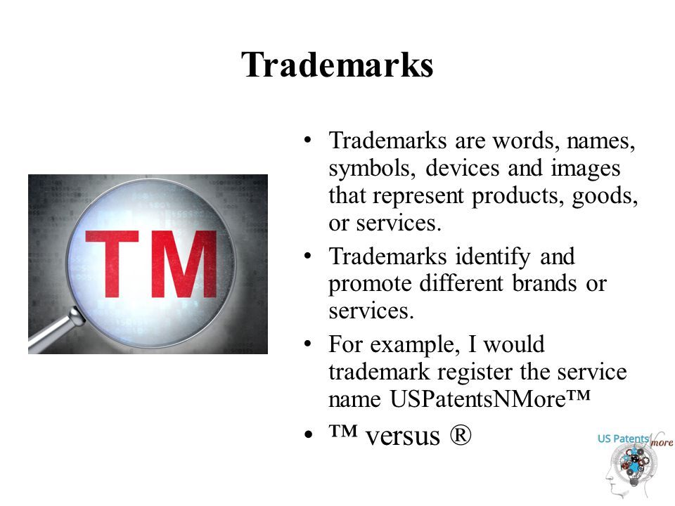 Trademarks Trademarks are words, names, symbols, devices and images that represent products, goods, or services.