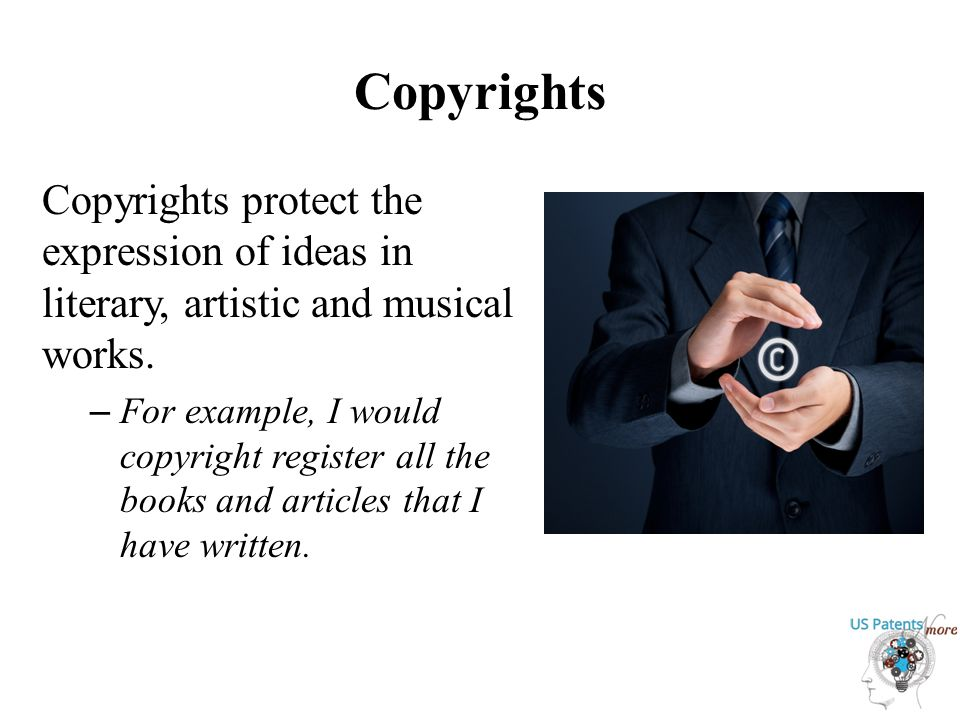Copyrights Copyrights protect the expression of ideas in literary, artistic and musical works.