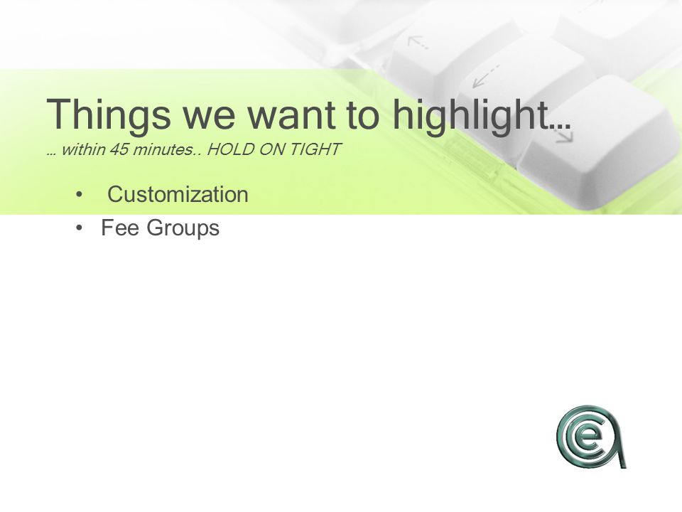 Things we want to highlight… … within 45 minutes.. HOLD ON TIGHT Customization Fee Groups