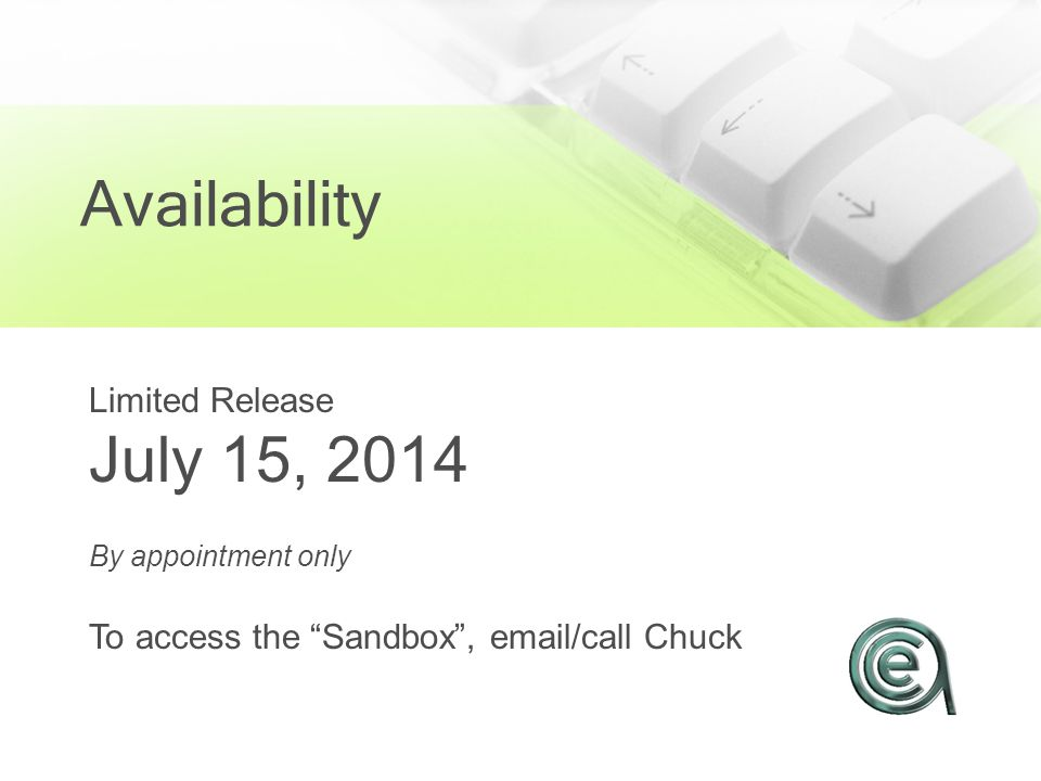 Availability Limited Release July 15, 2014 By appointment only To access the Sandbox , email/call Chuck