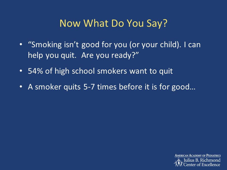 Now What Do You Say. Smoking isn't good for you (or your child).