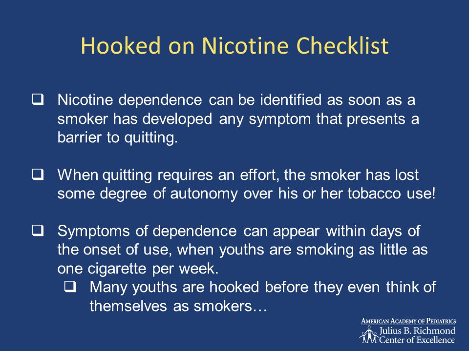 Hooked on Nicotine Checklist  Nicotine dependence can be identified as soon as a smoker has developed any symptom that presents a barrier to quitting.