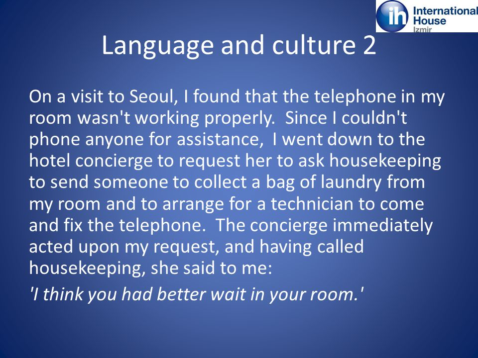 Language and culture 2 On a visit to Seoul, I found that the telephone in my room wasn t working properly.