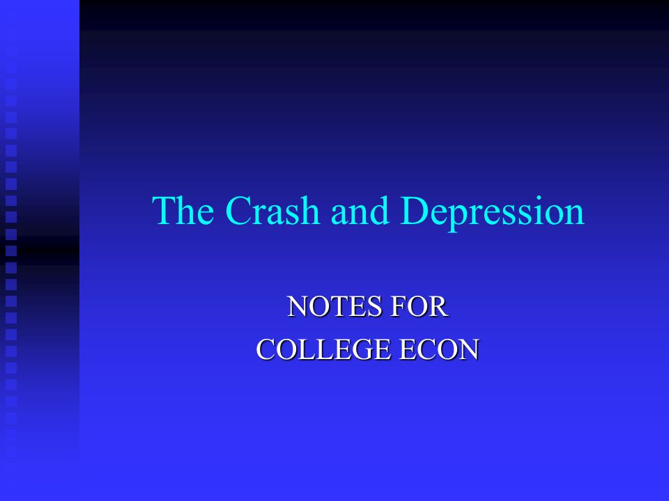 The Crash and Depression NOTES FOR COLLEGE ECON