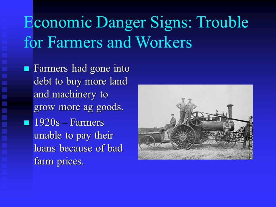 Economic Danger Signs: Trouble for Farmers and Workers Farmers had gone into debt to buy more land and machinery to grow more ag goods.