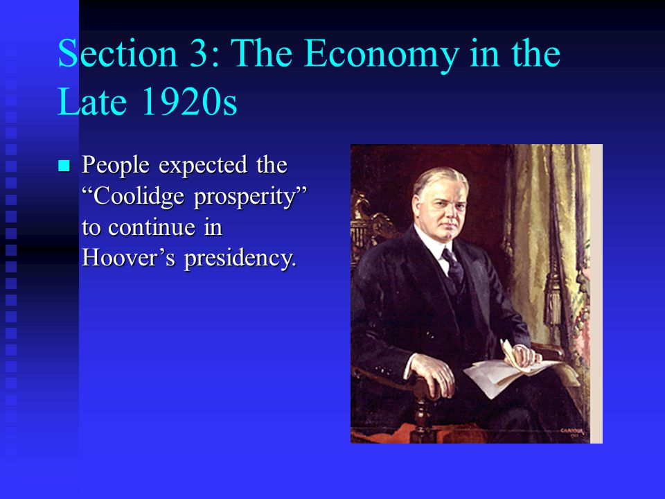 Section 3: The Economy in the Late 1920s People expected the Coolidge prosperity to continue in Hoover's presidency.