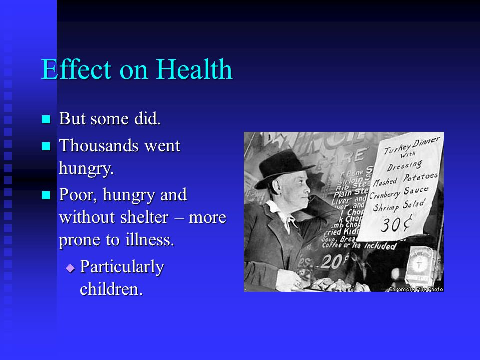Effect on Health But some did. But some did. Thousands went hungry.