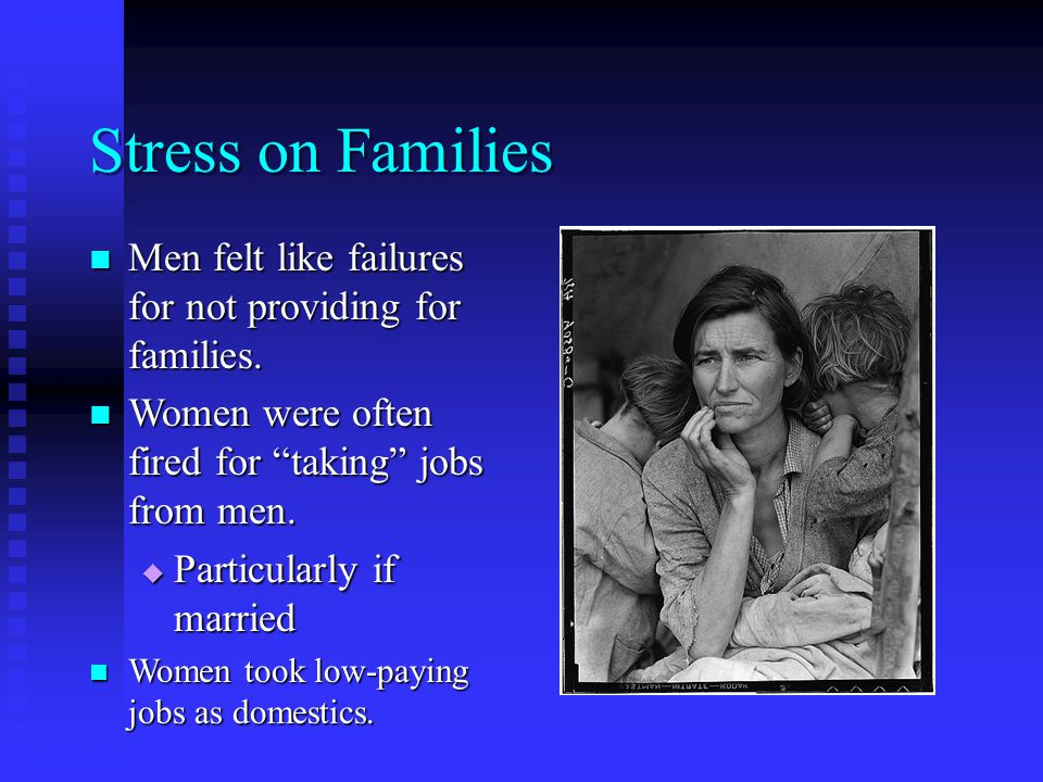 Stress on Families Men felt like failures for not providing for families.