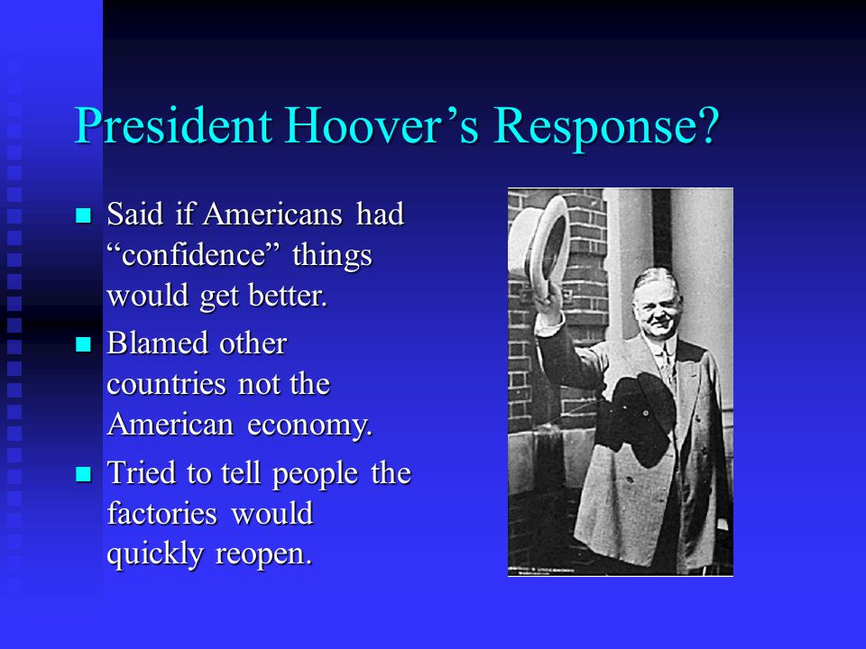 President Hoover's Response. Said if Americans had confidence things would get better.