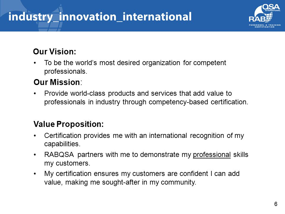 6 Our Vision: To be the world's most desired organization for competent professionals.