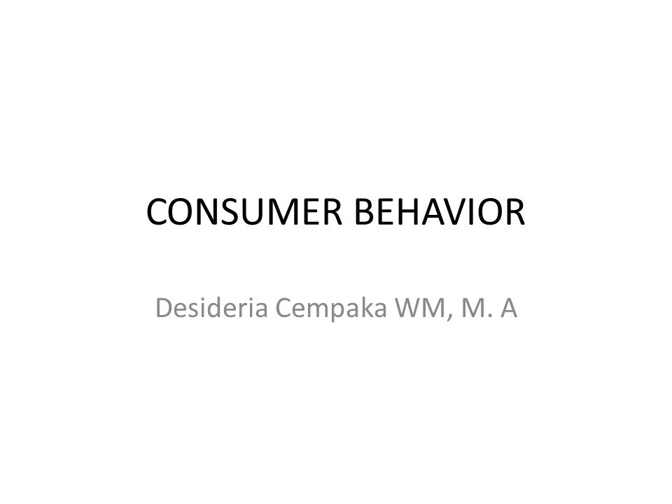 CONSUMER BEHAVIOR Desideria Cempaka WM, M. A