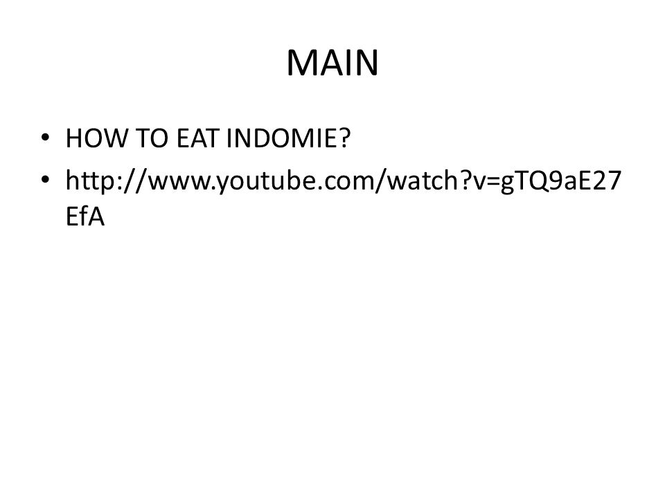 MAIN HOW TO EAT INDOMIE http://www.youtube.com/watch v=gTQ9aE27 EfA