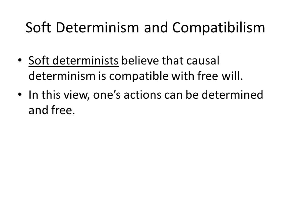 The Dilemma of Determinism and Indeterminism If causal determinism is true, then we cannot act freely because everything we do is caused by forces beyond our control.