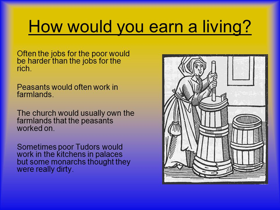 How would you earn a living.