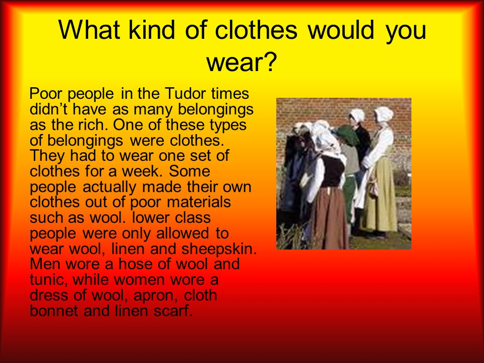 What kind of clothes would you wear.