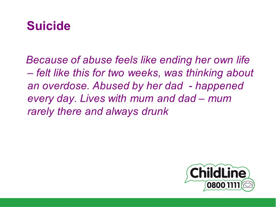 Suicide Because of abuse feels like ending her own life – felt like this for two weeks, was thinking about an overdose.
