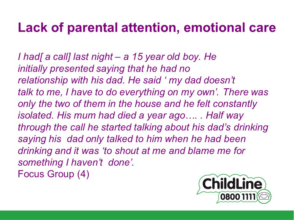Lack of parental attention, emotional care I had[ a call] last night – a 15 year old boy.