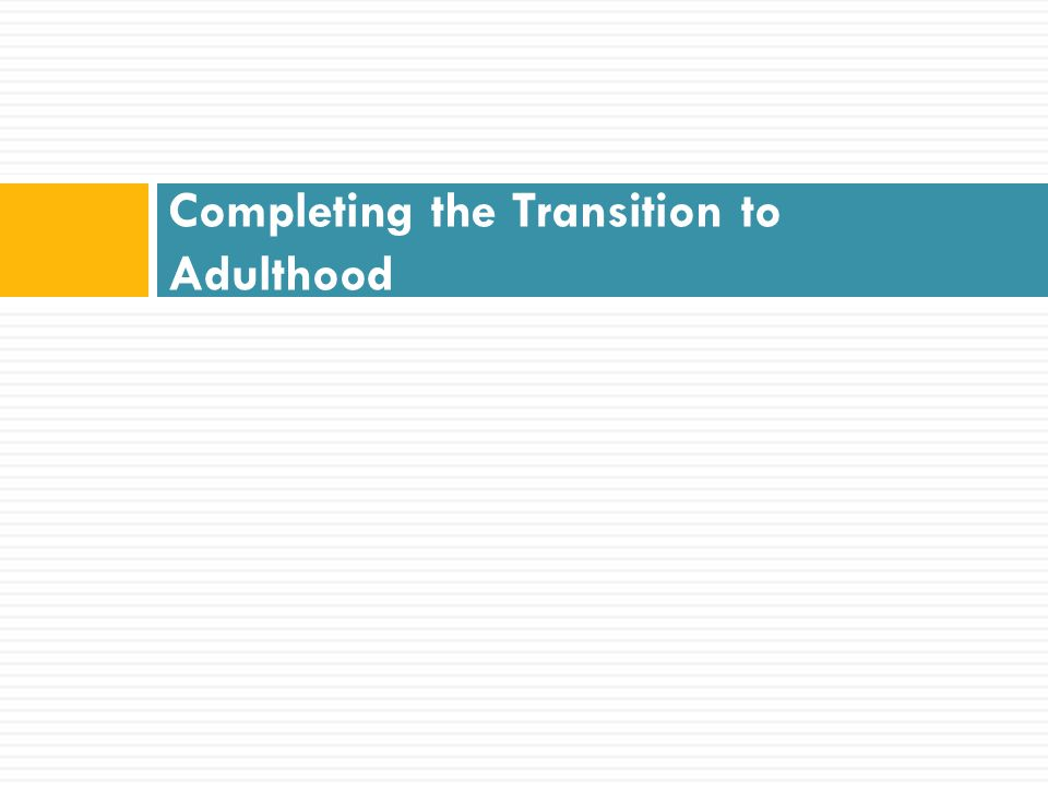 Completing the Transition to Adulthood